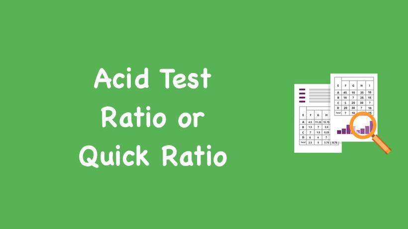 Acid Test Ratio or Quick Ratio
