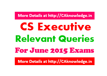 CS Executive Relevant Queries For June 2015 Exams