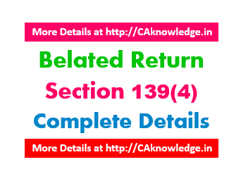 Belated Return - Section 139(4) - Complete Details