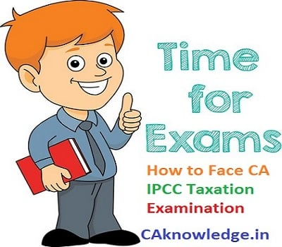 How to Face CA IPCC Taxation Examination with confidence