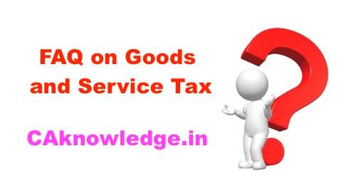 FAQ on Goods and Service Tax
