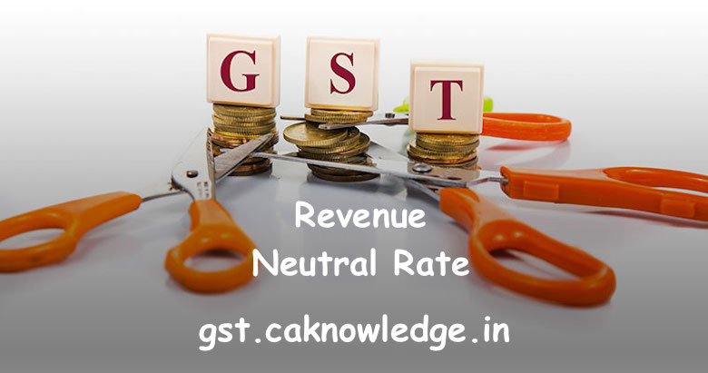 Concept of Revenue Neutral Rate under GST, RNR Rate Under GST