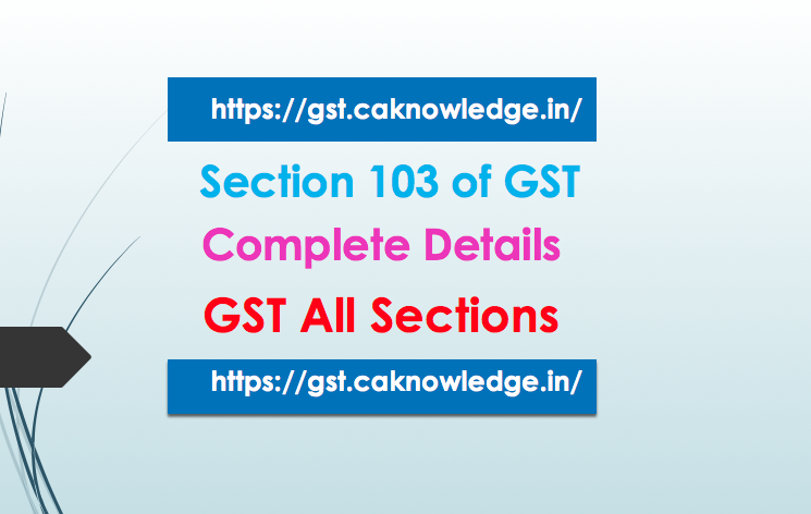 Section 103 of GST