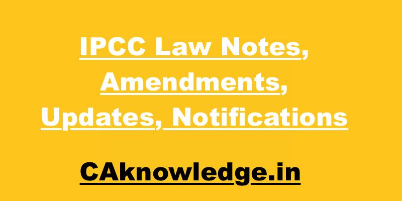 IPCC Law Notes Amendments Updates Notifications