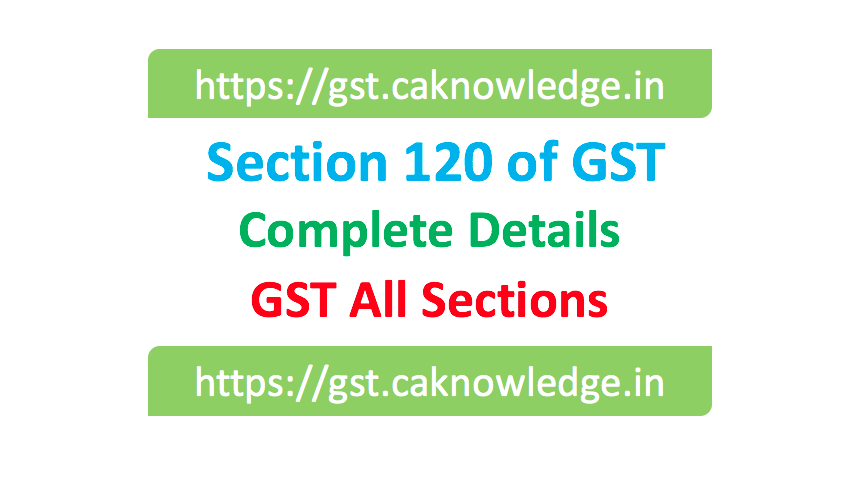 Section 120 of GST