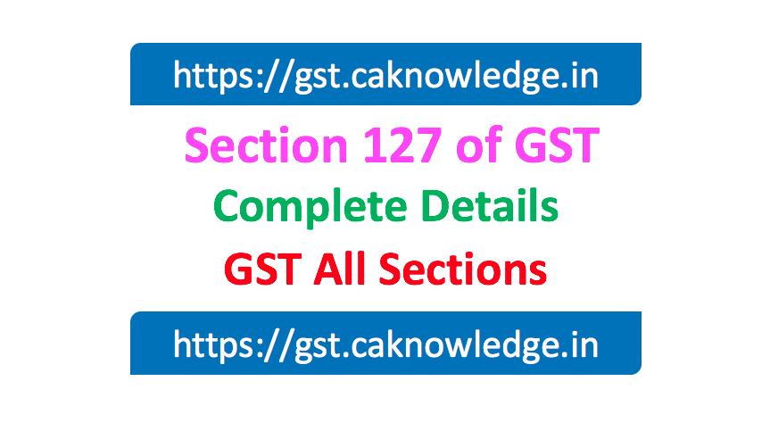 Section 127 of GST