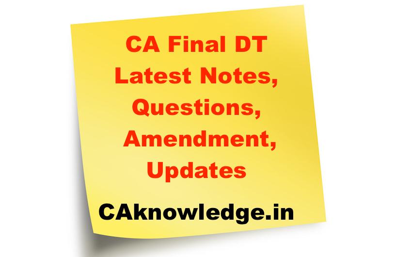 CA Final DT Notes, Questions, Amendment, Updates