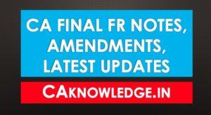 CA Final FR Notes, Amendments, Latest Updates