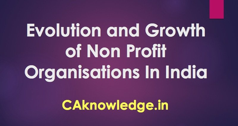 Evolution and Growth of Non Profit Organisations In India