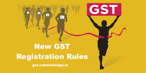 New GST Registration Rules