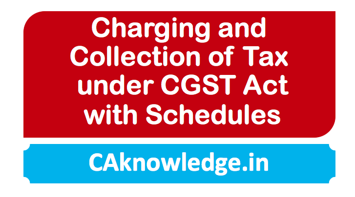 Charging and Collection of Tax under CGST Act