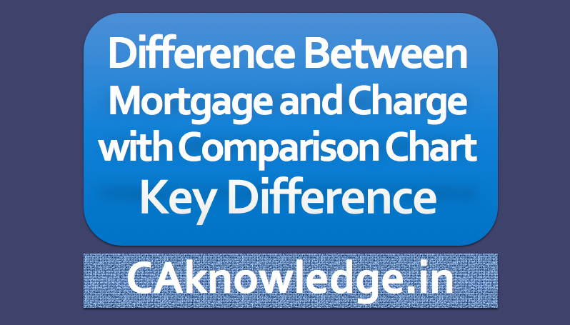 Difference between Mortgage and Charge