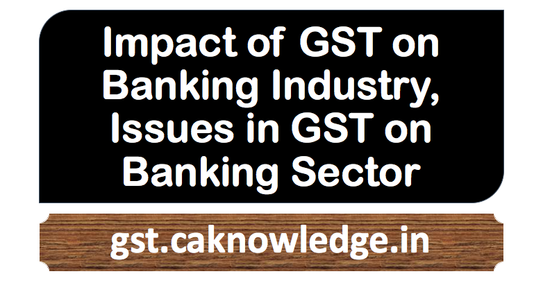 Impact of GST on Banking Industry