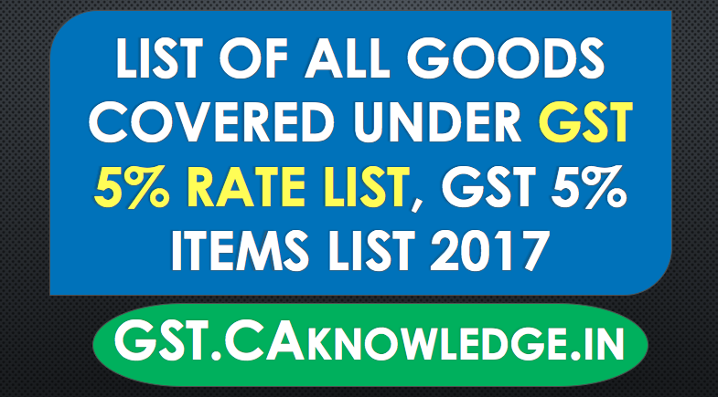 List of all Goods Covered under GST 5% Rate list