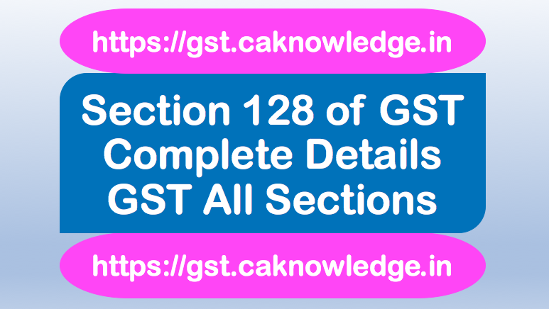 Section 128 of GST