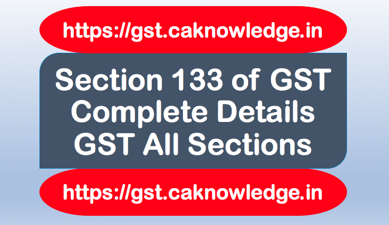 Section 133 of GST