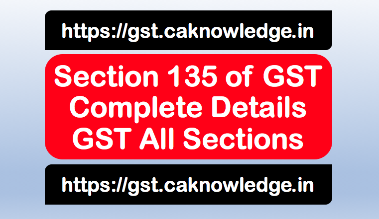 Section 135 of GST