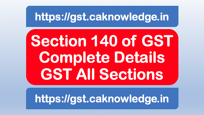 Section 140 of GST