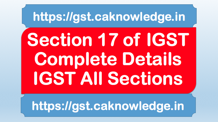 Section 17 of IGST