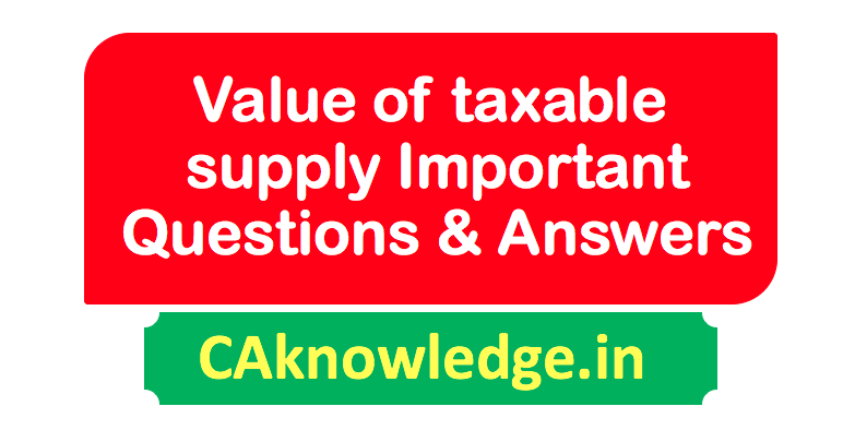 Value of taxable supply Important Questions with Answers