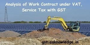 Analysis of Work Contract under VAT, Service Tax with GST