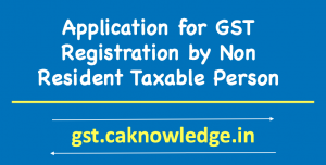 Application for GST Registration by Non Resident Taxable Person