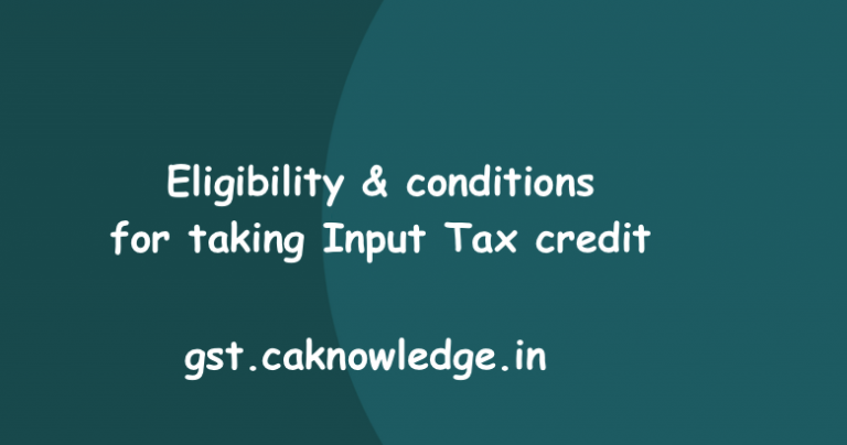 Eligibility & conditions for taking Input Tax credit
