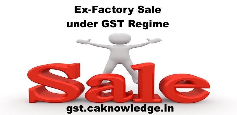 Ex-Factory Sale under GST Regime