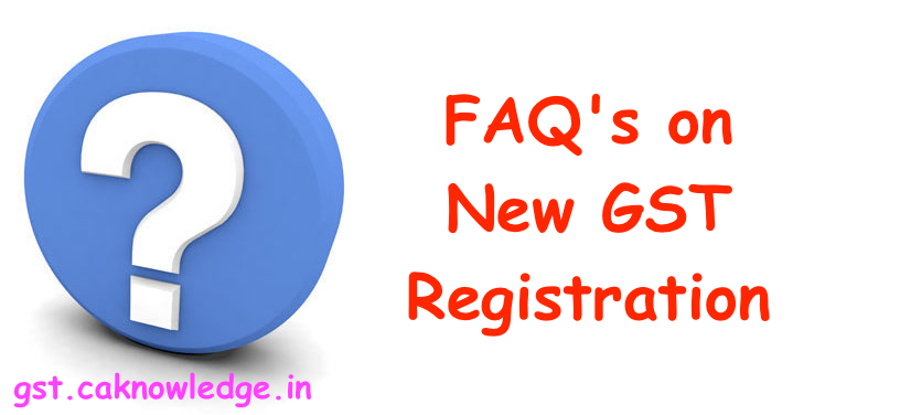 FAQ's on New GST Registration