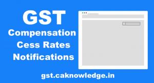 GST Compensation Cess Rates Notifications