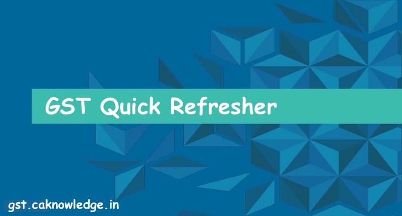 GST Quick Refresher