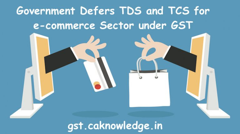 Government Defers TDS and TCS for e-commerce Sector under GST