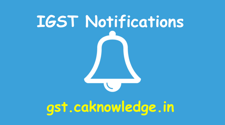 IGST Notifications