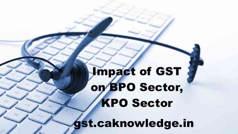 Impact of GST on BPO Sector, KPO Sector