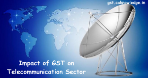 Impact of GST on Telecommunication Sector
