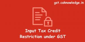 Input Tax Credit Restriction under GST