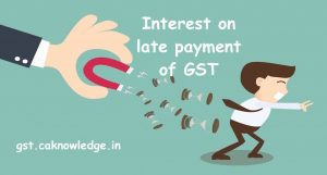 Interest on late payment of GST