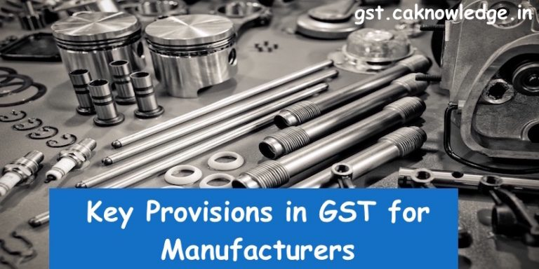 Key Provisions in GST for Manufacturers