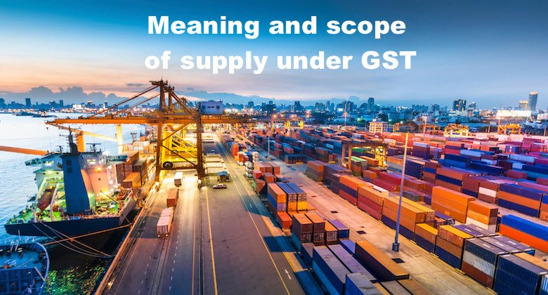 Meaning and scope of supply under GST