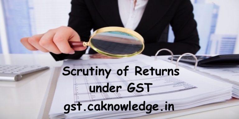 Scrutiny of Returns under GST