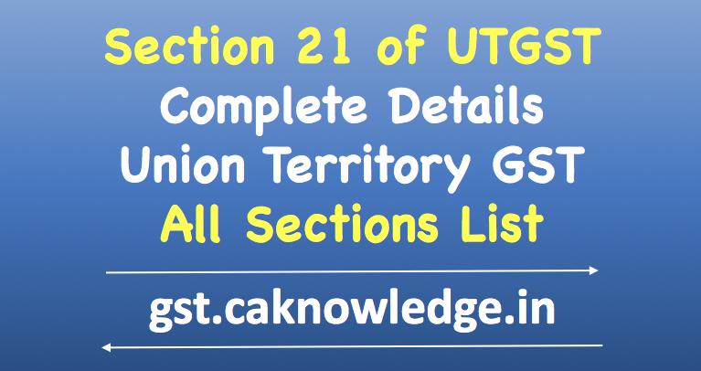 Section 21 of UTGST
