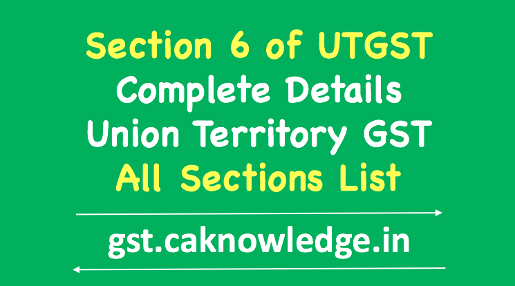 Section 6 of UTGST