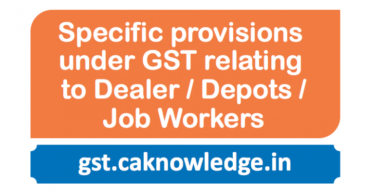 Specific provisions under GST relating to Dealer