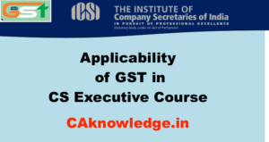 Applicability of GST in CS Executive