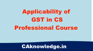 Applicability of GST in CS Professional