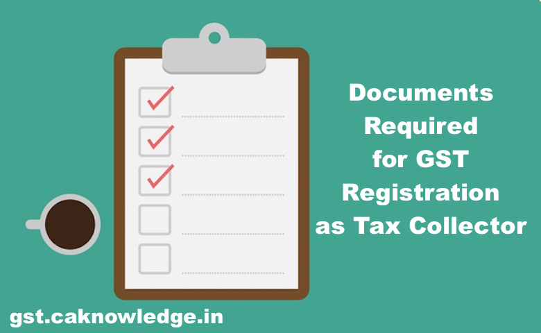 Documents Required for Application for GST Registration as Tax Collector