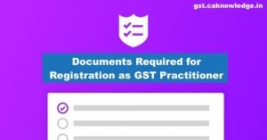Documents Required for Registration as GST Practitioner