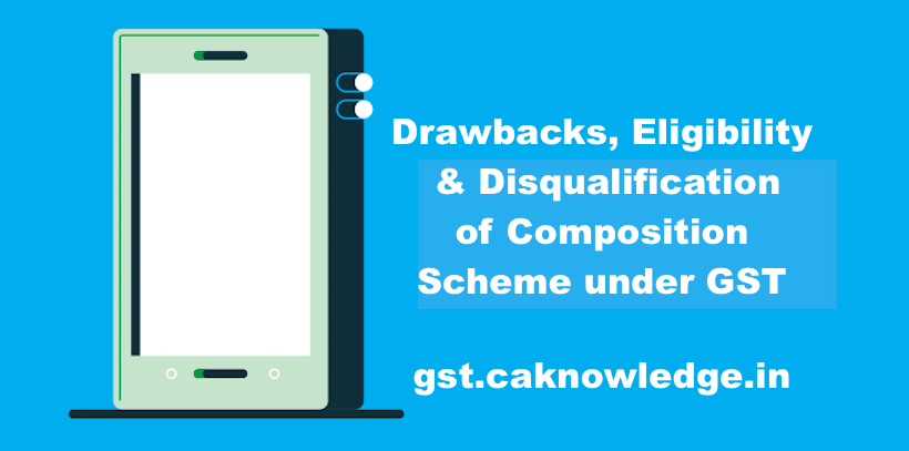 Drawbacks, Eligibility & Disqualification of Composition Scheme under GST