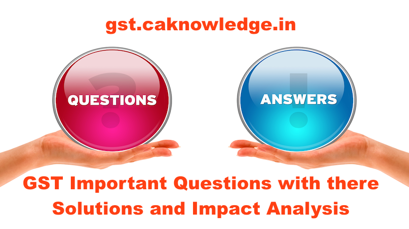 GST Important Questions with there Solutions and Impact Analysis
