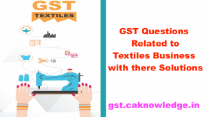 GST Questions Related to Textiles Business with there Solutions